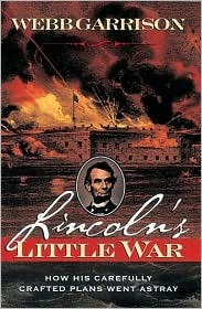 Lincoln's Little War: How His Carefully Crafted Plans Went Astray