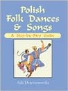 Polish Folk Dances and Songs: Step-By-Step Guide
