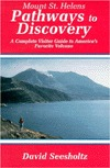 Mount St. Helens Pathways to Discovery: The Complete Visitor Guide to America's Favorite Volcano