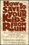 How to Save Your Kids from Ruin: Winning Strategies for Raising Rock-Solid Children