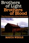 Brothers of Light, Brothers of Blood: Penitentes of the Southwest