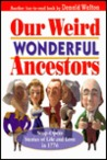 Our Weird Wonderful Ancestors: Soap-Opera Stories of Life and Loves in 1776