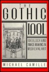 The Gothic Idol: Ideology and Image-Making in Medieval Art