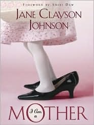 I Am a Mother by Jane Clayson Johnson