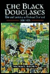 Black Douglases: War and Lordship in Medieval Scotland, 1300-1455