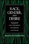 Race, Gender, and Desire: Narrative Strategies in the Fiction of Toni Cade Bambara, Toni Morrison and Alice Walker