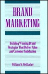 Brand Marketing: Building Winning Brand Strategies That Deliver Value And Customer Satisfaction