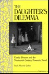 The Daughter's Dilemma: Family Process and the Nineteenth-Century Domestic Novel