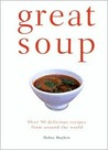 Great Soup: Over 90 Delicious Recipes from Around the World