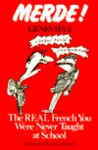 Merde!: The Real French You Were Never Taught at School