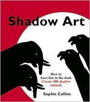 Shadow Art: How to Have Fun in the Dark; Create 100 Shadow Animals