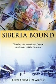 Siberia Bound: Chasing the American Dream on Russia's Wild Frontier