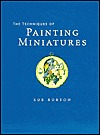 The Techniques of Painting Miniatures by Sue Burton