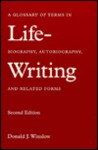 Life-Writing: A Glossary of Terms in Biography, Autobiography, and Related Forms
