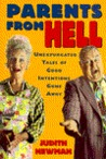 Parents from Hell: Unexpurgated Tales of Good Intentions Gone Awry