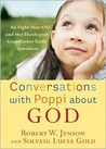 Conversations with Poppi about God: An Eight-Year-Old and Her Theologian Grandfather Trade Questions