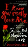 I Know You Really Love Me: A Psychiatrist's Account of Stalking and Obsessive Love