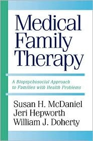 Medical Family Therapy: A Biopsychosocial Approach To Families With Health Problems