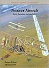 Pioneer Aircraft: Early Aviation to 1914 (Putnam's History of Aircraft)