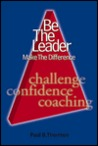 Be the Leader; Make the Difference: The 3C Leadership Model (Challenge, Confidence, Coaching)