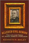 Alleged Evil Genius: The Life and Times of Judge James H. Ferguson