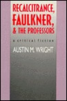 Recalcitrance, Faulkner, and the Professors: A Critical Fiction