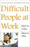 Difficult People at Work: How to cope, How to Win