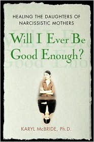 Will I Ever Be Good Enough? Healing the Daughters of Narcissi... by Karyl McBride