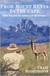 From Mount Kenya to the Cape: Ten Years of African Hunting