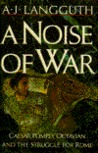 A Noise of  War: Caesar, Pompey, Octavian & the Struggle for Rome