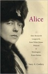 Alice: Alice Roosevelt Longworth, from White House Princess to Washington Power Broker
