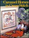 Carousel Horses in Cross-Stitch: Beautiful Projects for Every Month of the Year