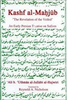 The Kashf Al-Mahjub (the Revelation of the Veiled) an Early Persian Treatise on Sufism ('Ali B. 'Uthman Al-Jullabi Al-Hujwiri)