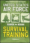 U.S. Air Force Search and Rescue Survival Training by U.S. Department of the Air ...