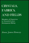 Crystals, Fabrics, and Fields: Metaphors of Organicism in Twentieth-Century Developmental Biology