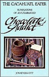 The Cacahuatl Eater: Ruminations of an Unabashed Chocolate Addict