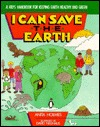 I Can Save the Earth: A Kids' Handbook for Keeping Earth Healthy and Green