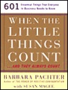 When the Little Things Count...and They Always Count: 601 Essential Things that Everyone in Business Needs to Know
