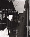 Andre Kertesz, His Life and Work