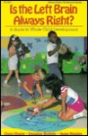 Is the Left Brain Always Right?: A Guide to Whole Child Development