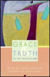 Grace and Truth in the Secular Age by Timothy Bradshaw