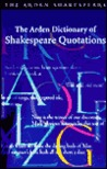 The Arden Dictionary of Shakespeare Quotations (Arden Dictionary of Shakespeare Quotations (Paper))