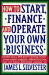 How to Start, Finance and Operate Your Own Business