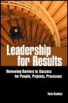Leadership for Results: Removing Barriers to Success for People, Projects, and Processes