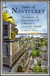 Tales of Nantucket: Chronicles & Characters of America's Favorite Island