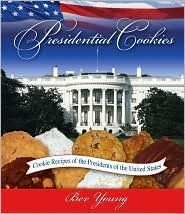 Presidential Cookies: Cookie Recipes of the Presidents of the United States