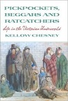 Pickpockets, Beggars and Ratcatchers (Life in the Victorian Underworld)