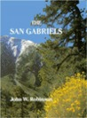 The San Gabriels: The Mountain Country From Soledad Canyon to Lytle Creek