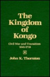 The Kingdom of Kongo: Civil War and Transition, 1641-1718