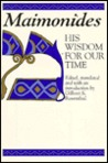Maimonides, His Wisdom for Our Time: Selected from His Twelfth-Century Classics